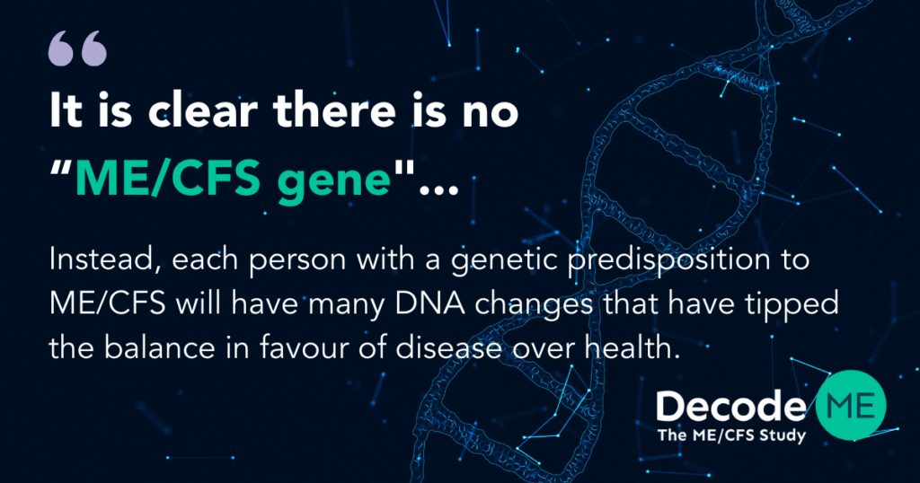 There is no gene for ME / CFS.